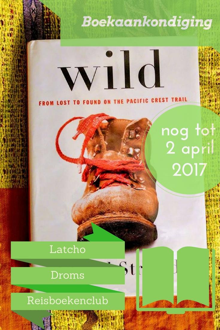 Lees deze maand - samen met Latcho Droms Reisboekenclub - mee met Wild van Cheryl Strayed! Een 1700 kilometer lange tocht: stof genoeg om jou te inspireren?